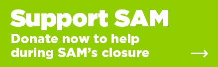 Support SAM: Donate now to help during SAM's closure